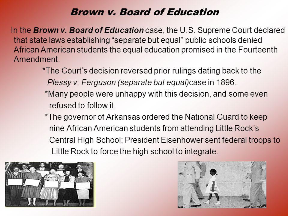 Brown v.Board of Education In the Brown v. Board of Education case, the U.S.
