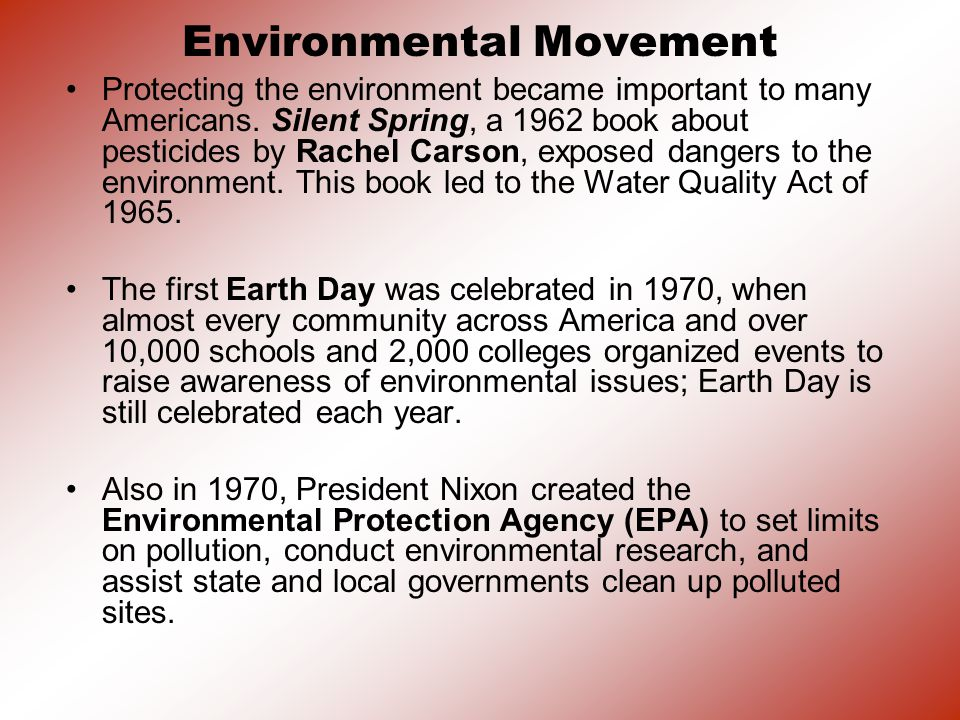Environmental Movement Protecting the environment became important to many Americans.