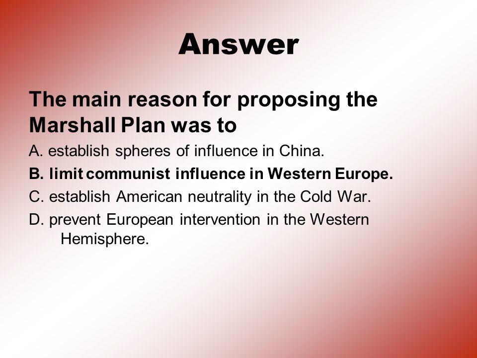 Answer The main reason for proposing the Marshall Plan was to A.