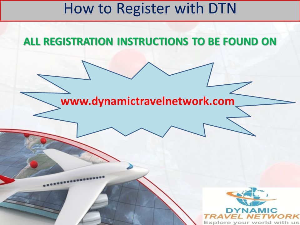 How to Register with DTN ALL REGISTRATION INSTRUCTIONS TO BE FOUND ON www.dynamictravelnetwork.com