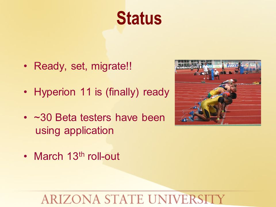 Ready, set, migrate!! Hyperion 11 is (finally) ready ~30 Beta testers have been using application March 13 th roll-out Status