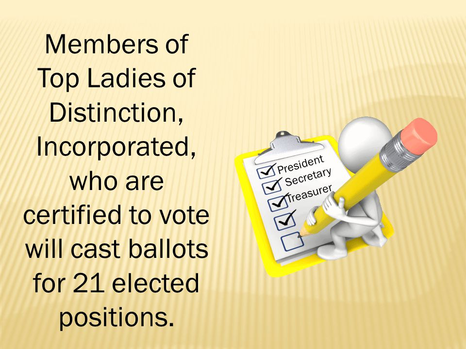 Members of Top Ladies of Distinction, Incorporated, who are certified to vote will cast ballots for 21 elected positions.