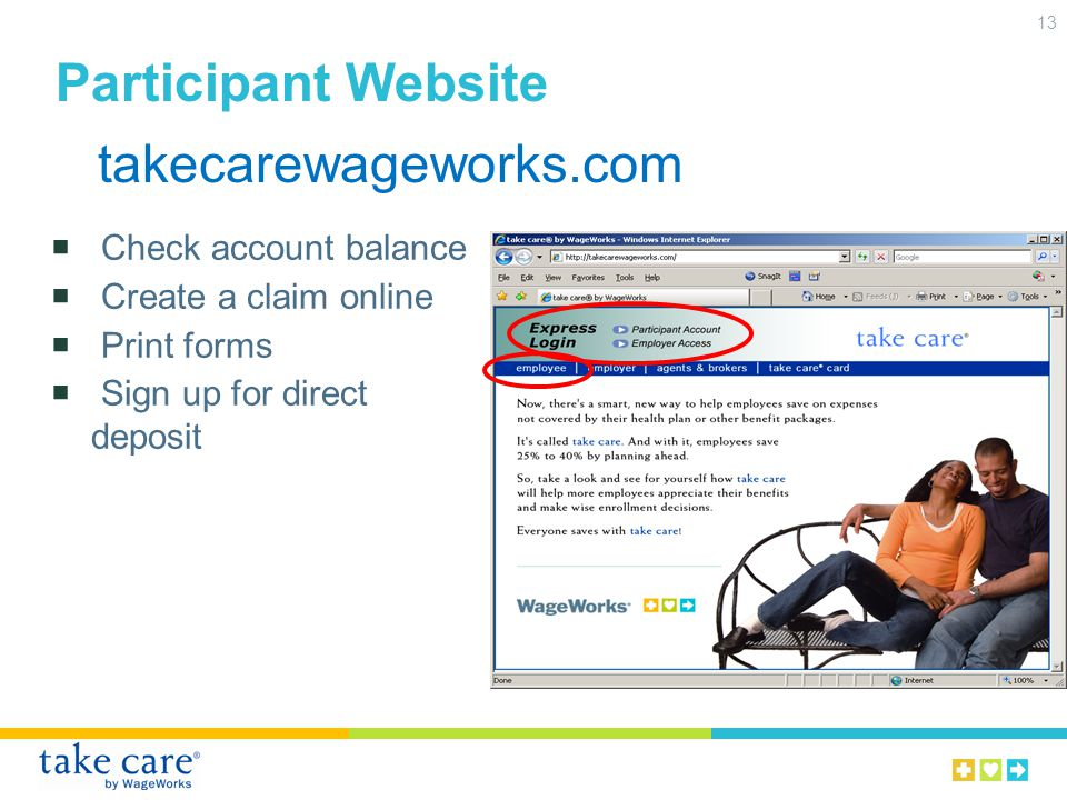 Participant Website Check account balance Create a claim online Print forms Sign up for direct deposit 13 takecarewageworks.com