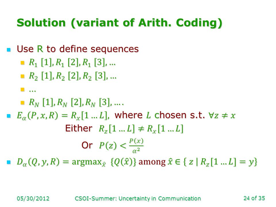 of 35 Solution (variant of Arith. Coding) 05/30/2012CSOI-Summer: Uncertainty in Communication24