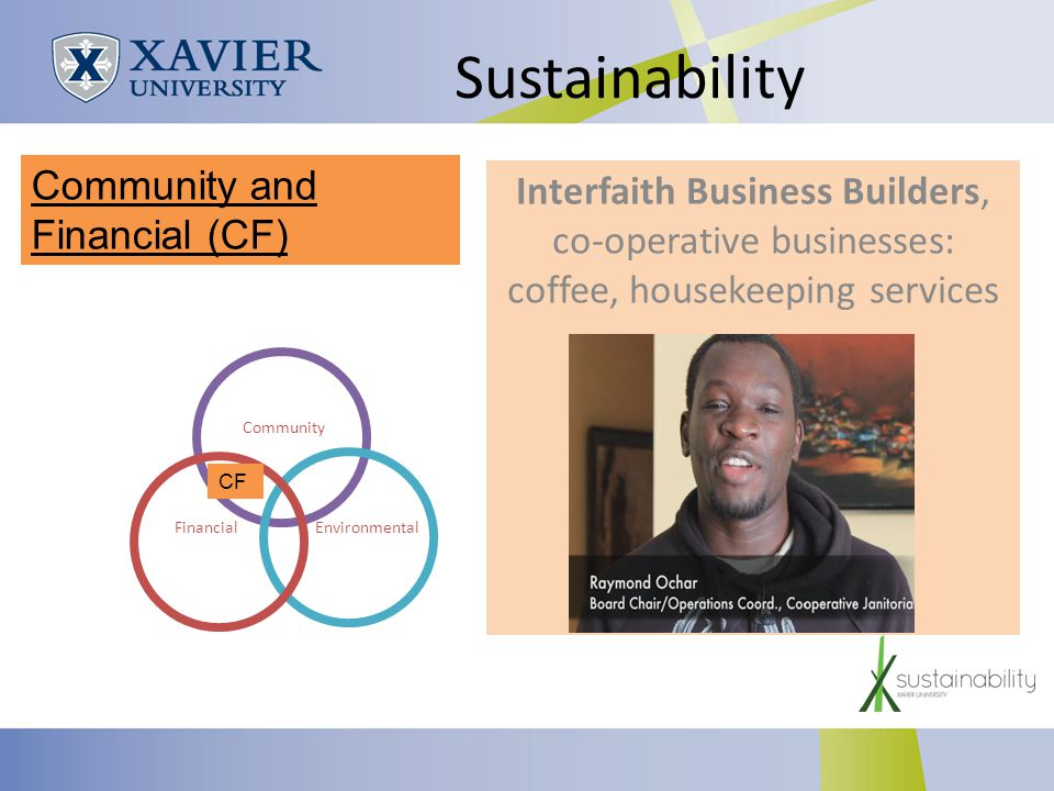 Sustainability Interfaith Business Builders, co-operative businesses: coffee, housekeeping services Community Environmental Financial CF Community and Financial (CF)