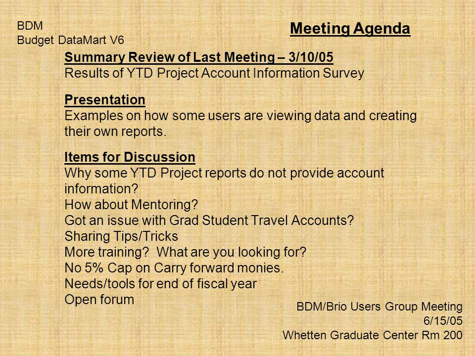 Summary Review of Last Meeting – 3/10/05 Results of YTD Project Account Information Survey Presentation Examples on how some users are viewing data and creating their own reports.