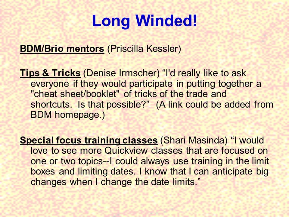 Long Winded! BDM/Brio mentors (Priscilla Kessler) Tips & Tricks (Denise Irmscher) I'd really like to ask everyone if they would participate in putting