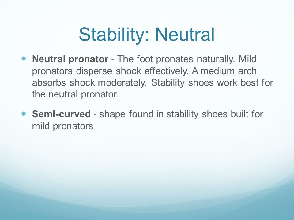 Stability: Neutral Neutral pronator - The foot pronates naturally.