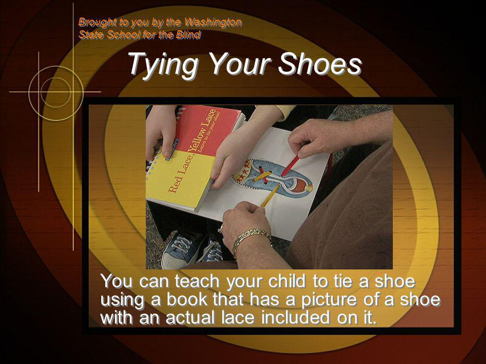 Tying Your Shoes You can teach your child to tie a shoe using a book that has a picture of a shoe with an actual lace included on it.