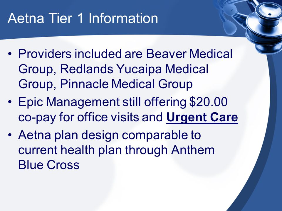 Aetna Tier 1 Information Providers included are Beaver Medical Group, Redlands Yucaipa Medical Group, Pinnacle Medical Group Epic Management still off