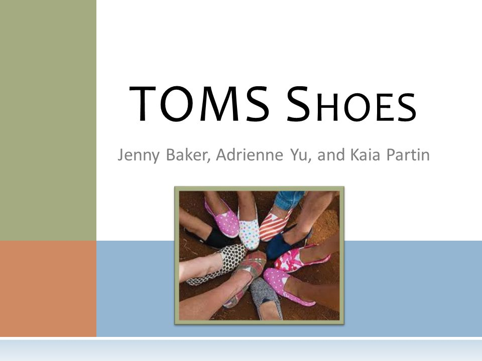 A BOUT American footwear company based out of Santa Monica, California Created by Blake Mycoskie in 2006 after traveling to Argentina and realizing that the children their have no shoes As of September 2010, TOMS has given over one million pair of new shoes to children in need