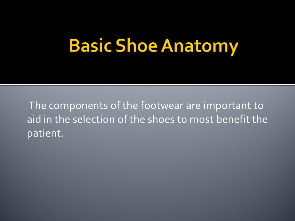 Identifying the anatomy of the shoe using a non- therapeutic shoe.