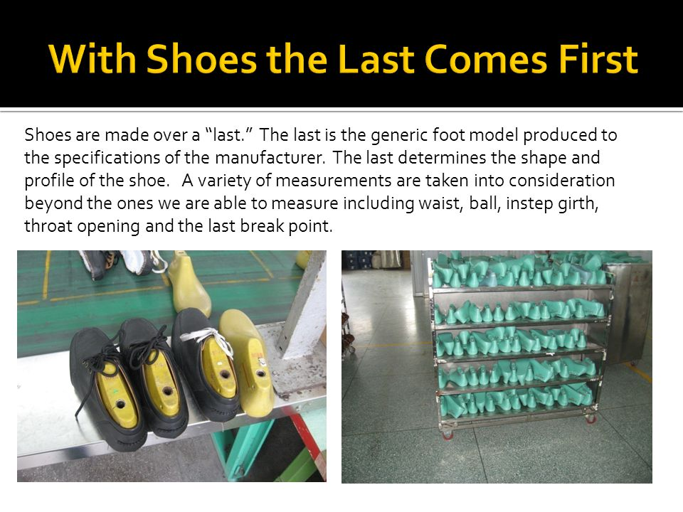 Shoes are made over a last.