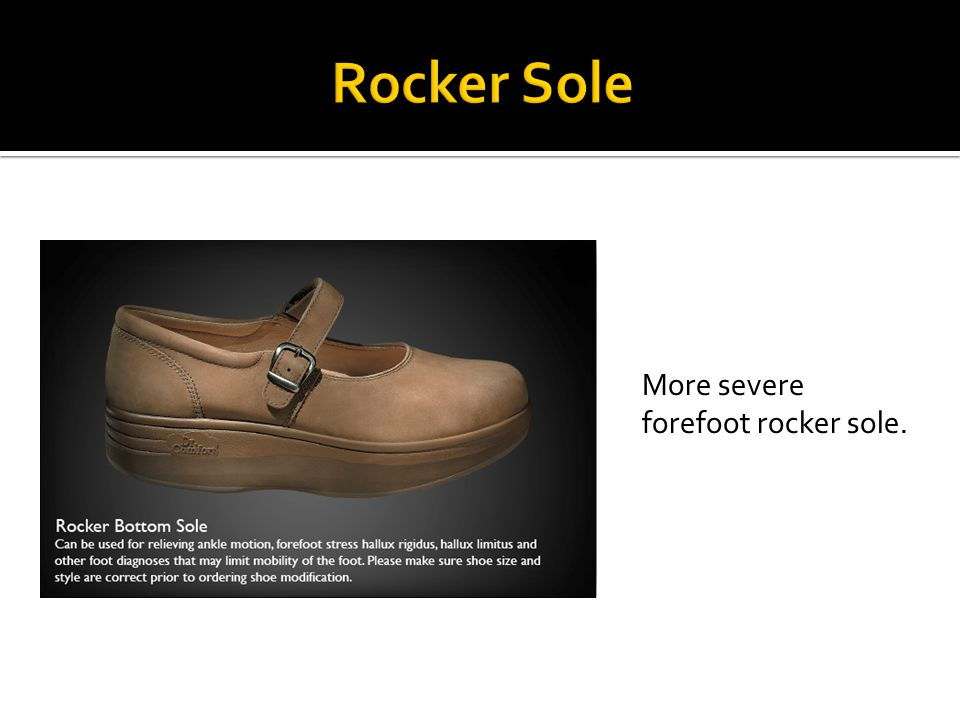 More severe forefoot rocker sole.