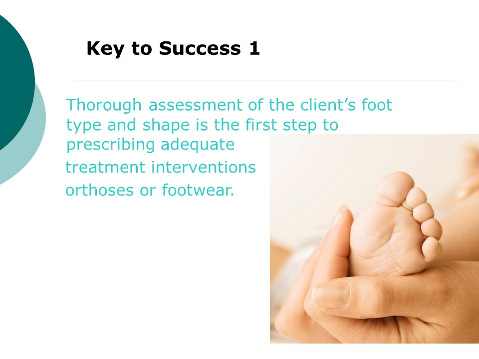 Procedures for assessing lower limb management Podiatrists must assess the client by the following order of interventions, as clinically appropriate.