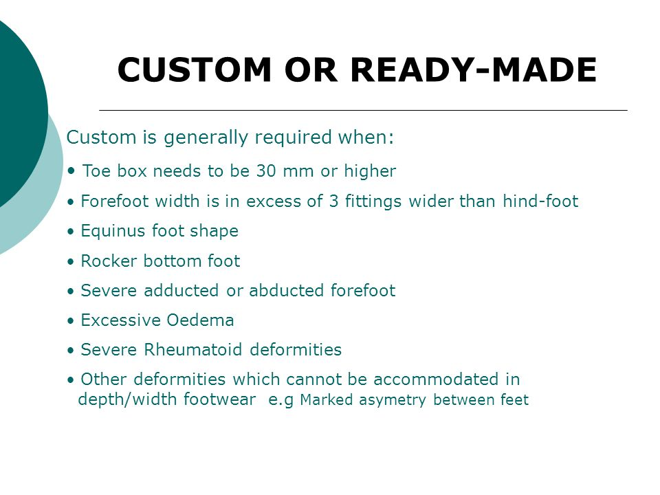 Deciding Ready-made or Custom There are many factors which affect this decision. For example clinical conditions need to be stable before prescribing