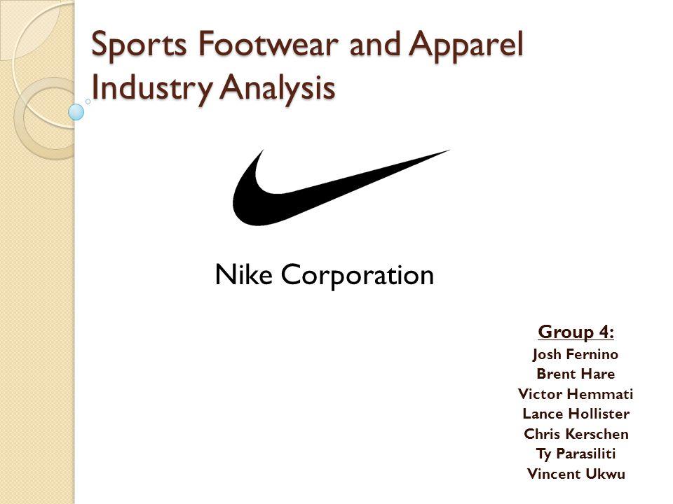 Sports Footwear and Apparel Industry Analysis Group 4: Josh Fernino Brent Hare Victor Hemmati Lance Hollister Chris Kerschen Ty Parasiliti Vincent Ukw