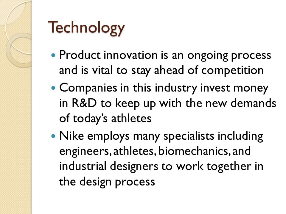 Technology Product innovation is an ongoing process and is vital to stay ahead of competition Companies in this industry invest money in R&D to keep u