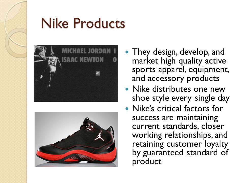 Nike Products Their products are made for men, women, and children of all ages.