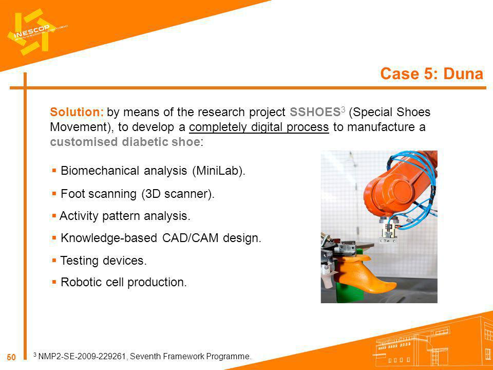 50 Case 5: Duna Solution: by means of the research project SSHOES 3 (Special Shoes Movement), to develop a completely digital process to manufacture a