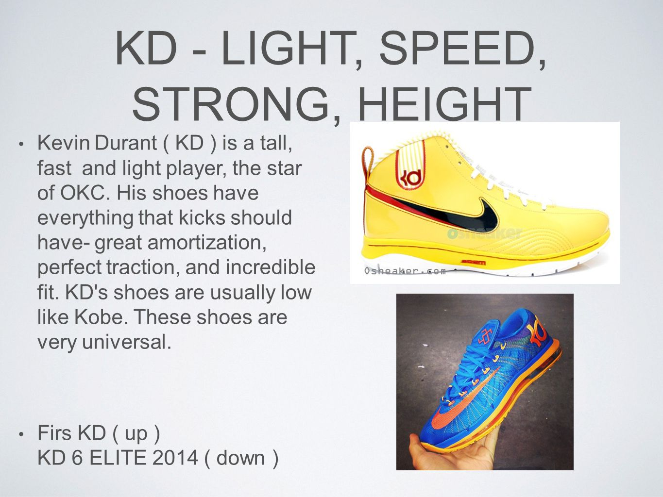 KD - LIGHT, SPEED, STRONG, HEIGHT Kevin Durant ( KD ) is a tall, fast and light player, the star of OKC.