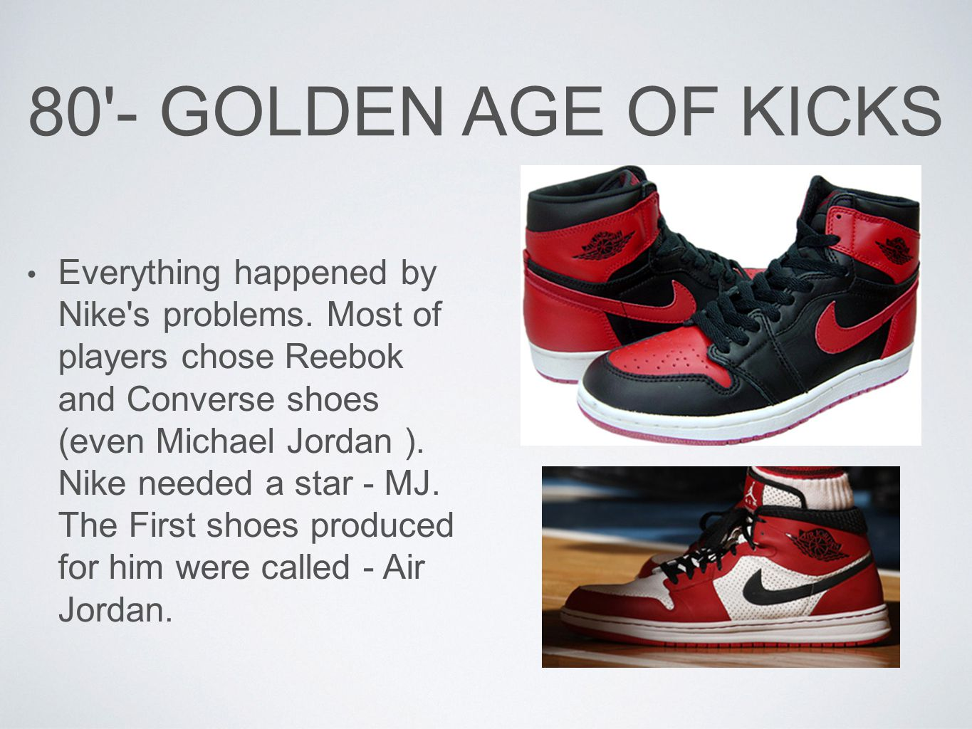 80 - GOLDEN AGE OF KICKS Everything happened by Nike s problems.