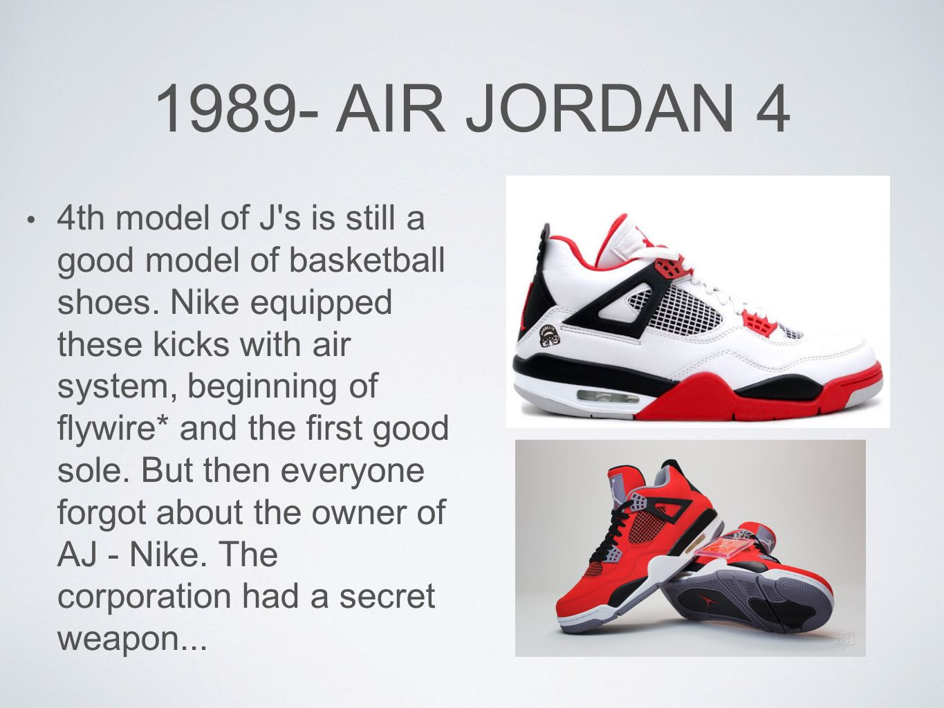 1989- AIR JORDAN 4 4th model of J s is still a good model of basketball shoes.