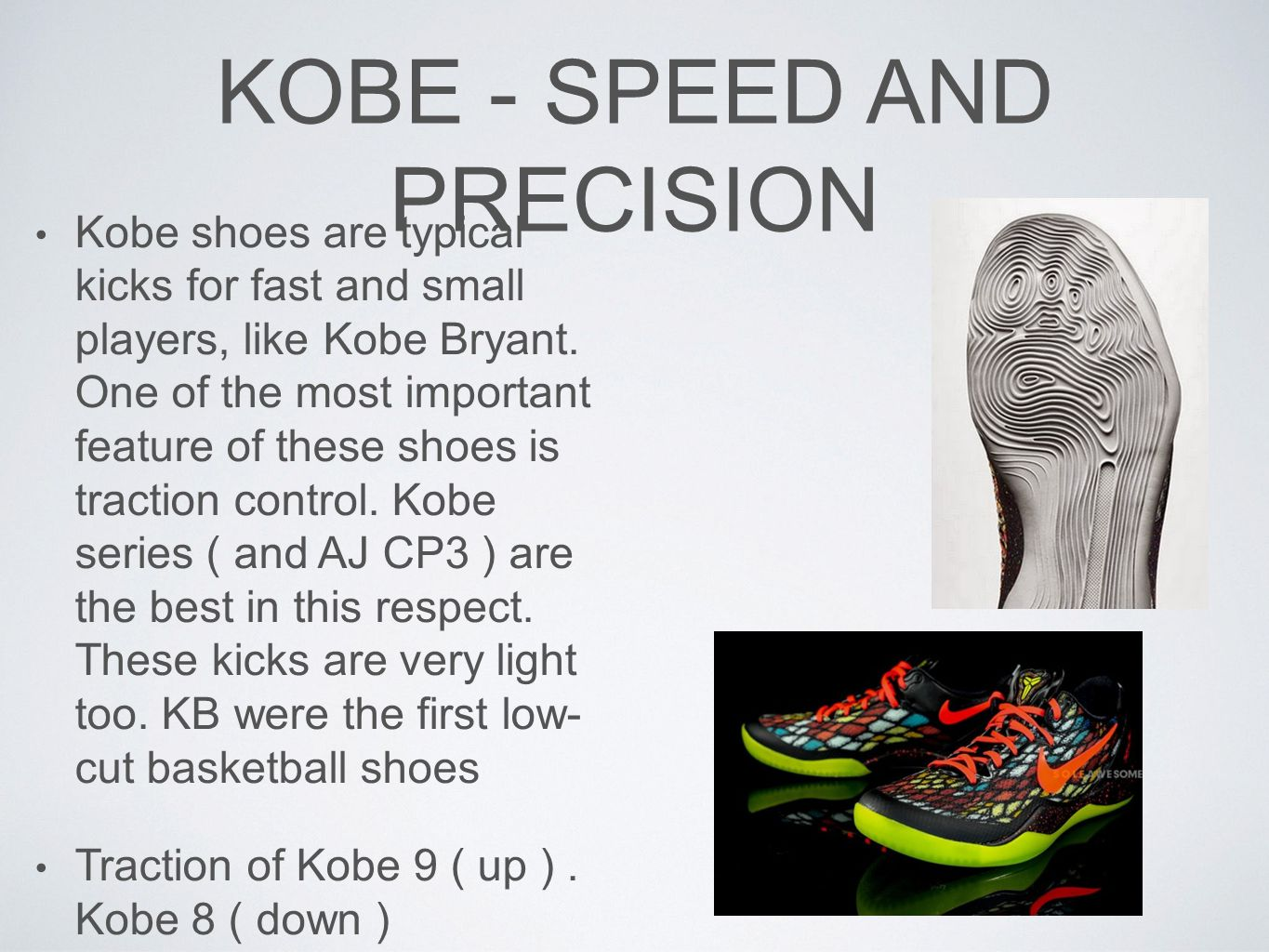 KOBE - SPEED AND PRECISION Kobe shoes are typical kicks for fast and small players, like Kobe Bryant.