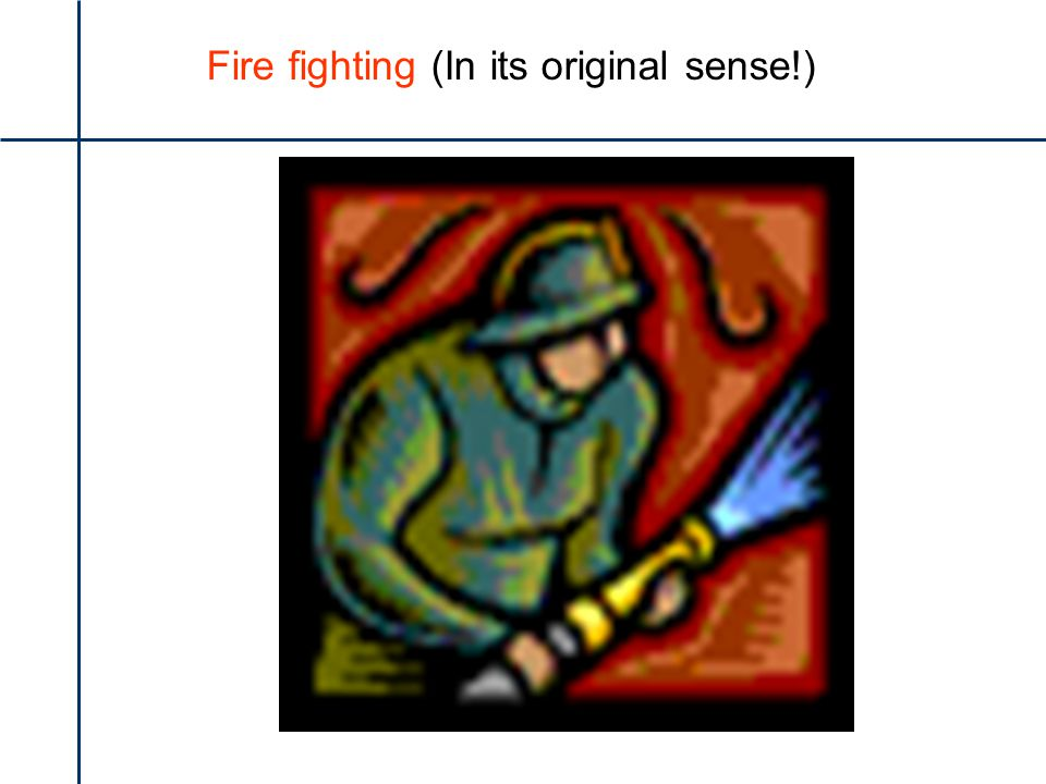 Fire fighting (In its original sense!)