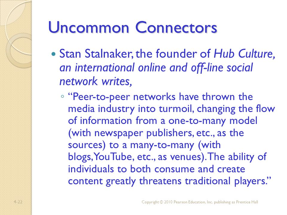 4-22 Uncommon Connectors Stan Stalnaker, the founder of Hub Culture, an international online and off-line social network writes, Peer-to-peer networks