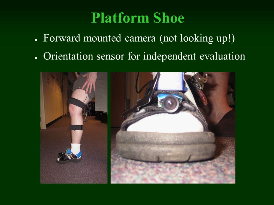 Platform Shoe Forward mounted camera (not looking up!) Orientation sensor for independent evaluation