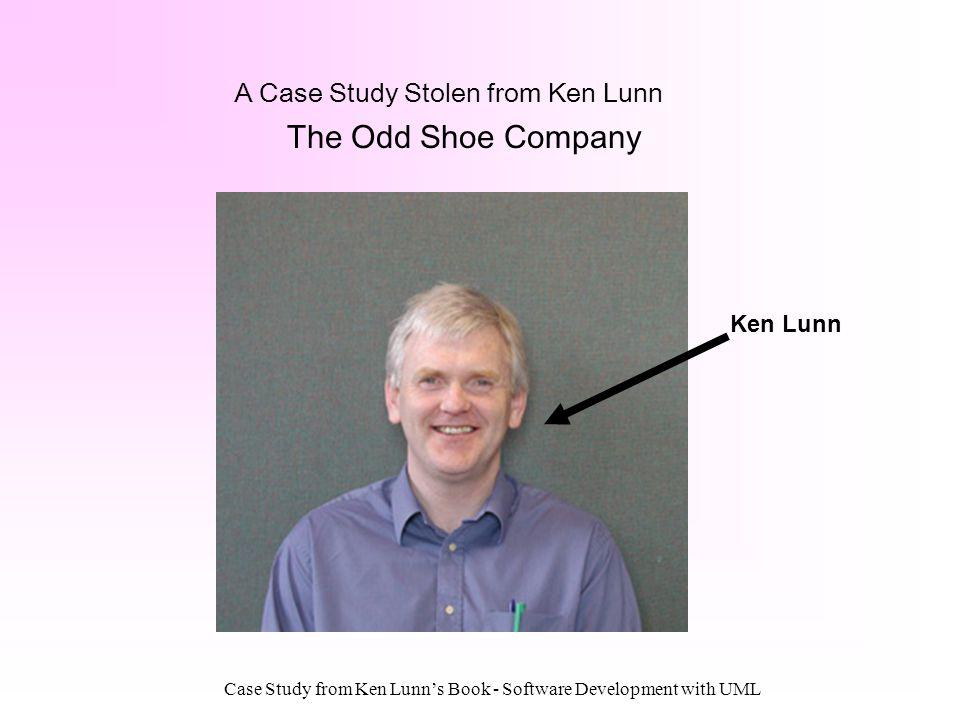 Case Study from Ken Lunns Book - Software Development with UML A Case Study Stolen from Ken Lunn The Odd Shoe Company Ken Lunn