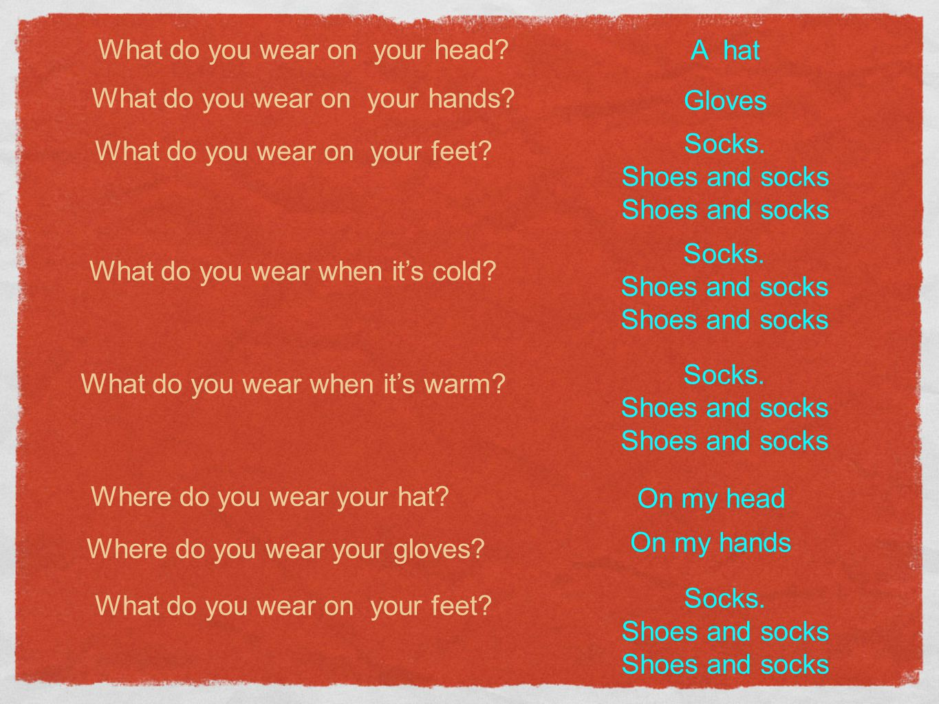 What do you wear on your head? What do you wear on your feet? What do you wear on your hands? A hat Gloves Socks. Shoes and socks What do you wear whe