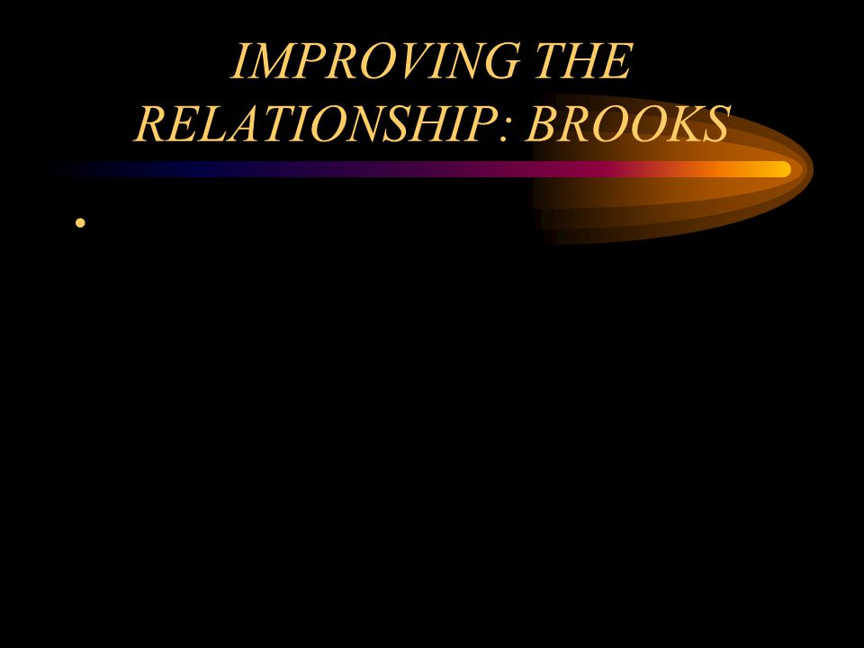 IMPROVING THE RELATIONSHIP: BROOKS