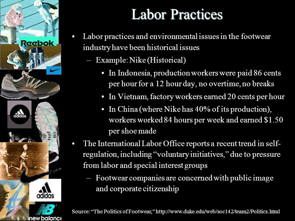 Labor Practices Labor practices and environmental issues in the footwear industry have been historical issues –Example: Nike (Historical) In Indonesia
