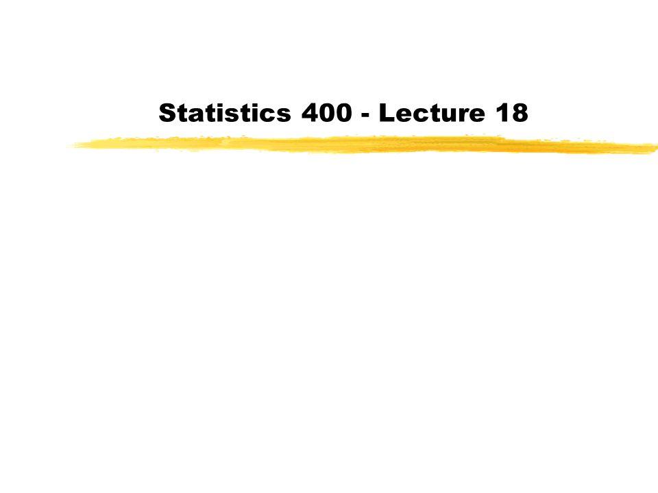 Statistics 400 - Lecture 18