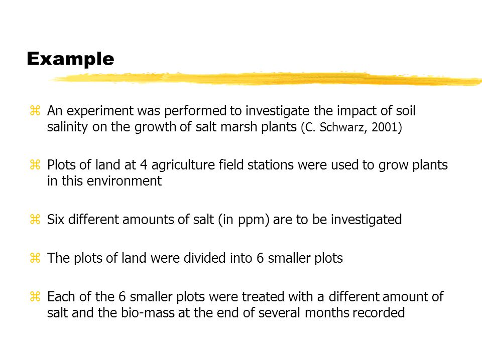Example zAn experiment was performed to investigate the impact of soil salinity on the growth of salt marsh plants (C.