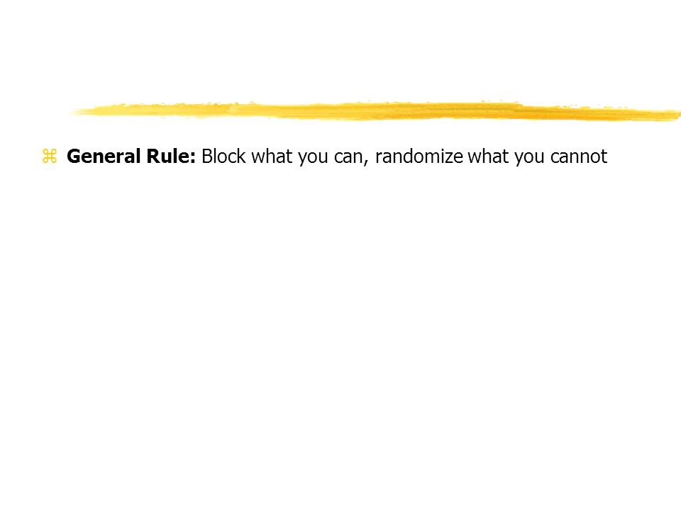 zGeneral Rule: Block what you can, randomize what you cannot