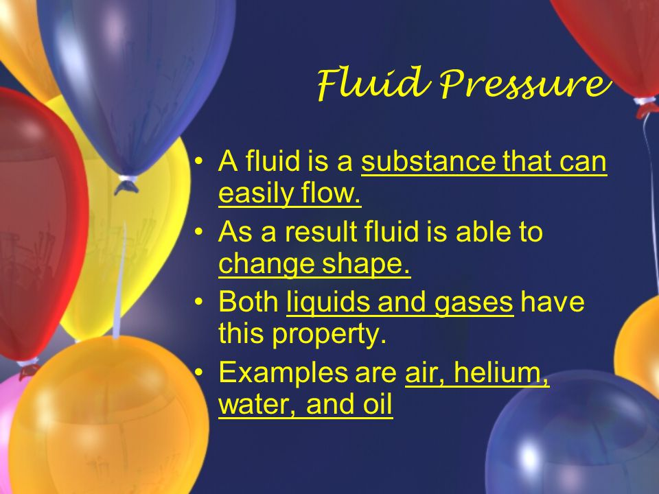 What are fluids made up of.Fluids exert pressure against the surfaces they touch.