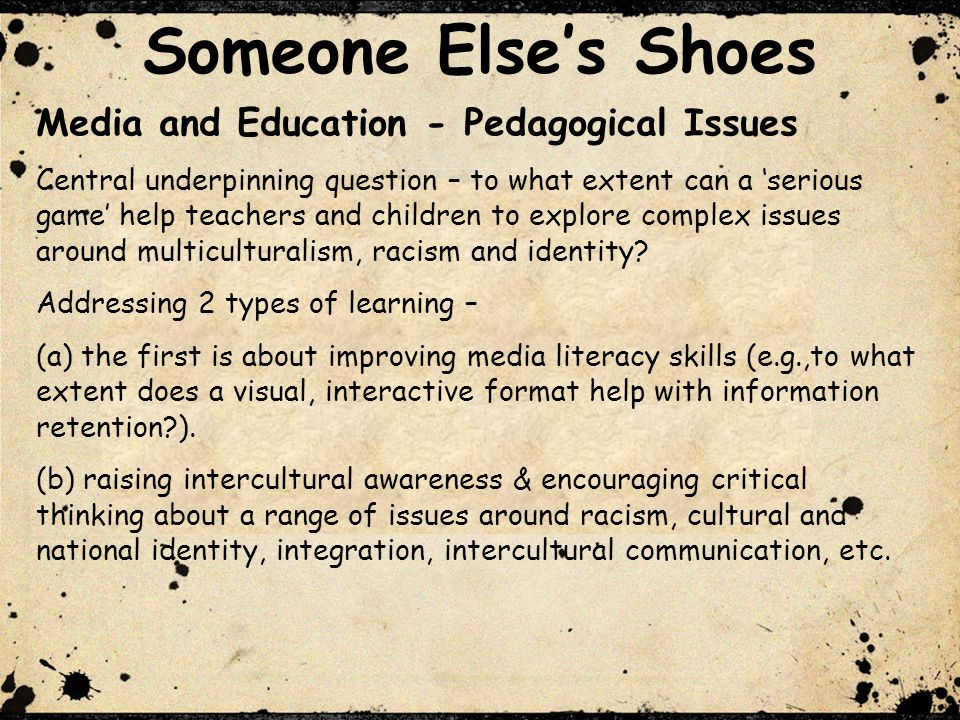 Someone Elses Shoes Key Features It integrates a range of different exercises and strategies It can be played at different levels of complexity and intensity It provides teachers and students with a range of auxiliary learning resources It encourages critical thinking and debate