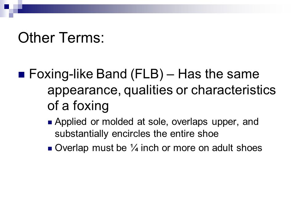 Other Terms: Foxing-like Band (FLB) – Has the same appearance, qualities or characteristics of a foxing Applied or molded at sole, overlaps upper, and substantially encircles the entire shoe Overlap must be ¼ inch or more on adult shoes