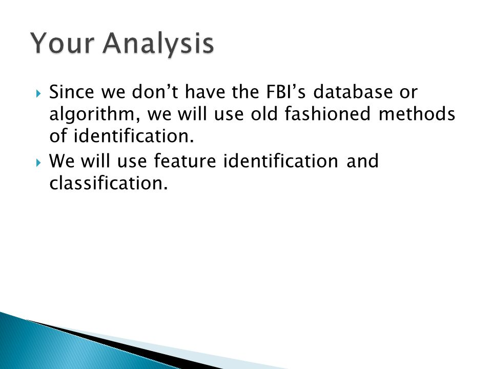 Since we dont have the FBIs database or algorithm, we will use old fashioned methods of identification.