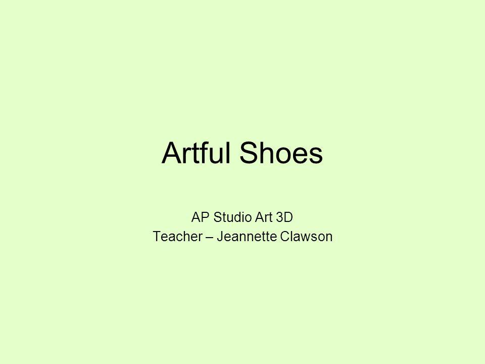 Artful Shoes AP Studio Art 3D Teacher – Jeannette Clawson