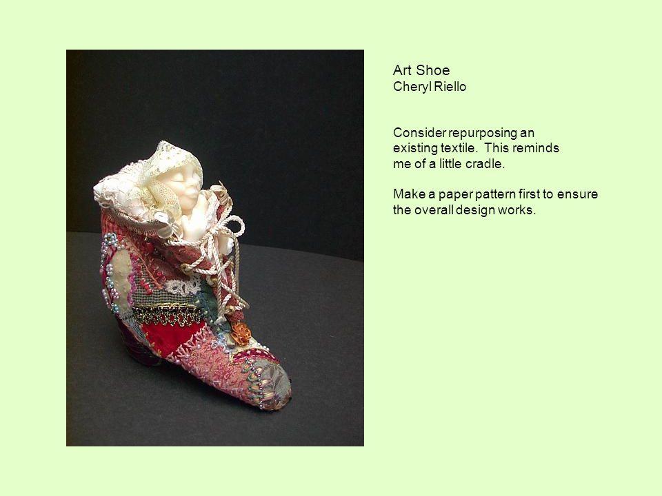 Art Shoe Cheryl Riello Consider repurposing an existing textile.
