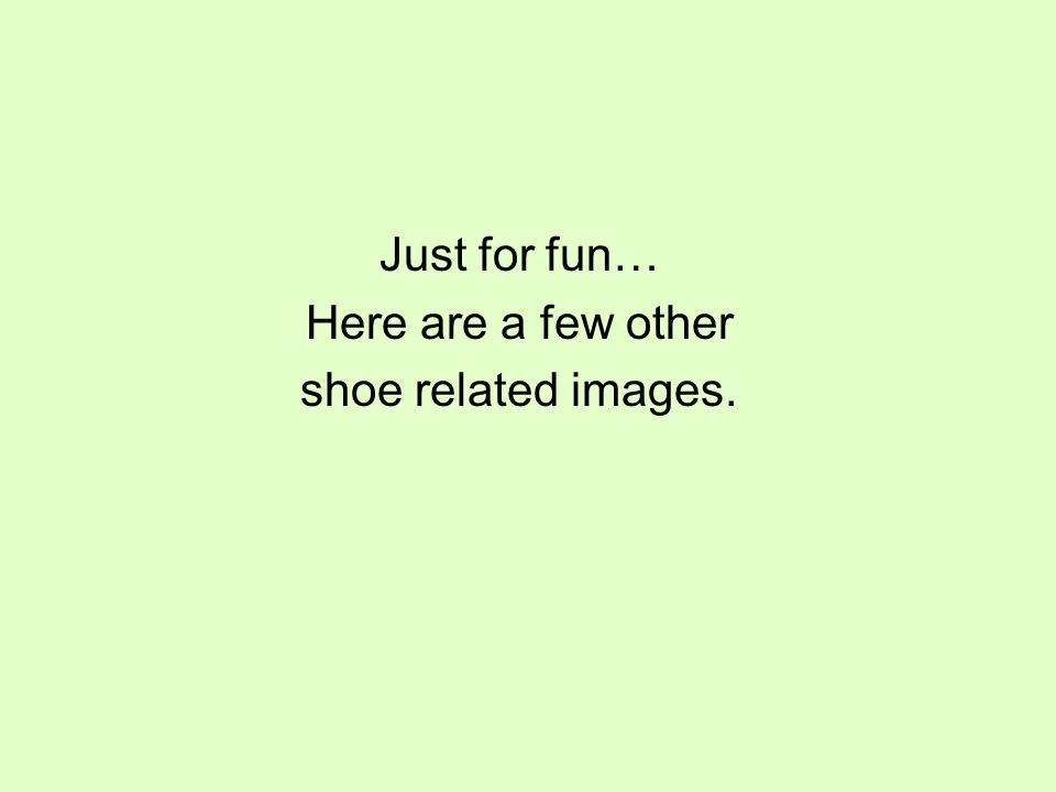 Just for fun… Here are a few other shoe related images.