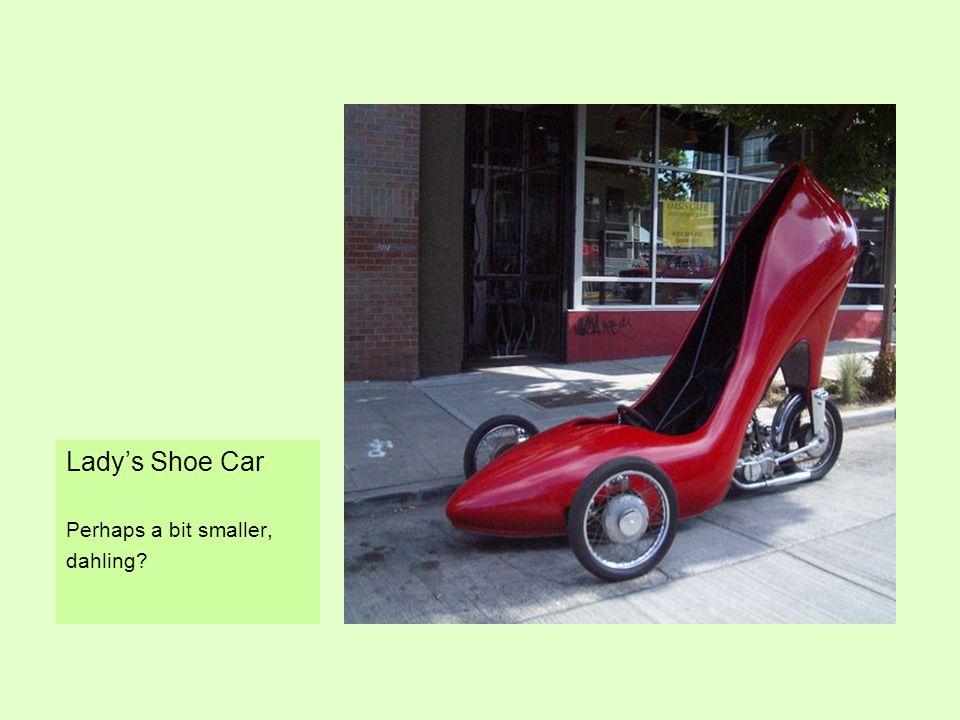 Ladys Shoe Car Perhaps a bit smaller, dahling