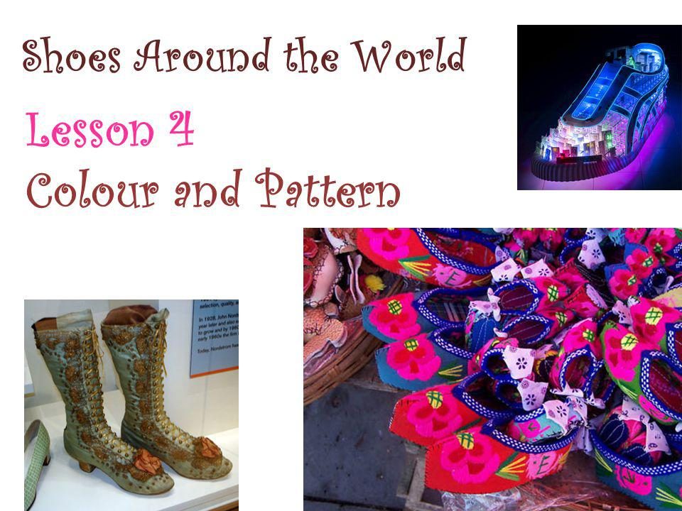 Shoes Around the World Lesson 4 Colour and Pattern