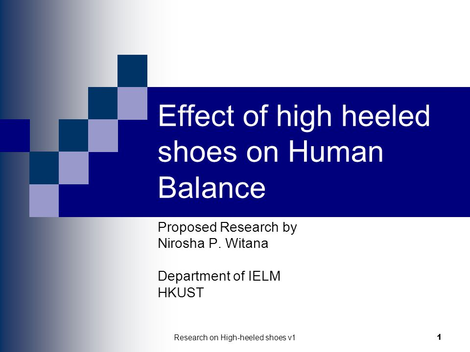 Research on High-heeled shoes v11 Effect of high heeled shoes on Human Balance Proposed Research by Nirosha P. Witana Department of IELM HKUST
