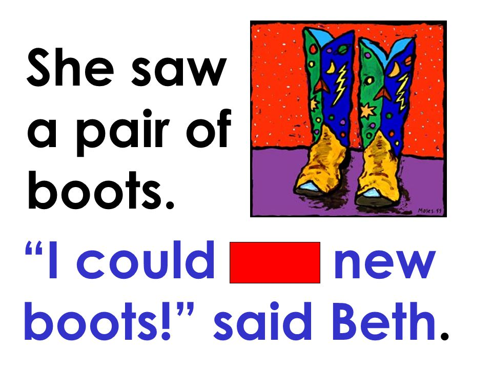 She saw a pair of boots. I could use new boots! said Beth.