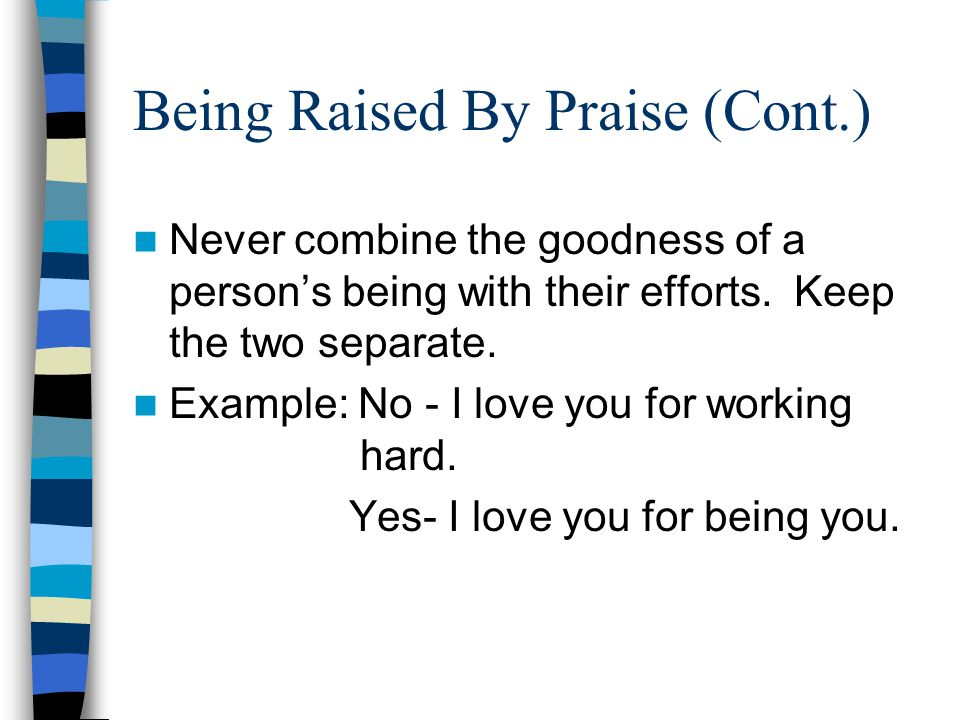 Being Raised By Praise Praise is the single most powerful tool parents can use to increase their childs self- worth.